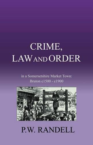 Crime, Law and Order: In a Somersetshire Market Town: Bruton C1500 - C1900 (Paperback)