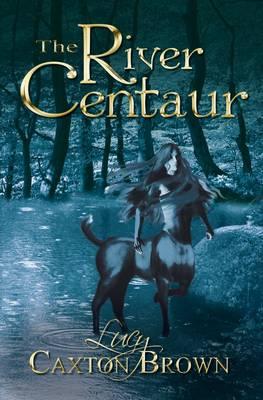 The River Centaur (Hardback)