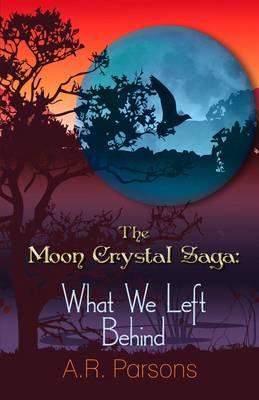 The Moon Crystal Saga: What We Left Behind (Paperback)