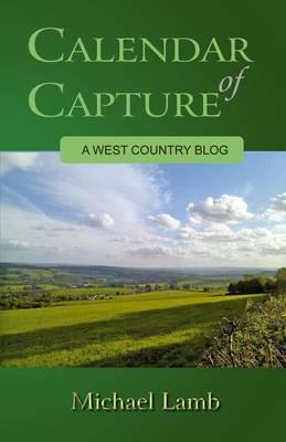 Calendar of Capture: A West Country Blog (Paperback)