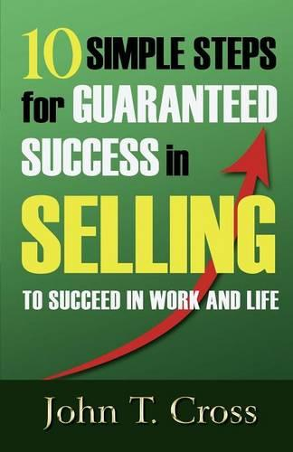 10 Simple Steps for Guaranteed Success in Selling to Succeed in Work and Life (Paperback)