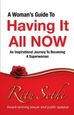 A Woman's Guide to Having it All Now: An Inspirational Journey to Becoming a Superwoman (Paperback)