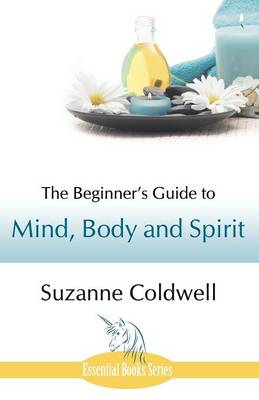 The Beginner's Guide to Mind, Body and Spirit (Paperback)