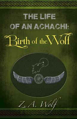 The Life of an Achachi: Birth of the Wolf - The life of an Achachi (Paperback)