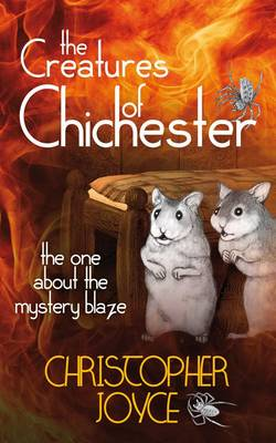 The Creatures of Chichester: The One about the Mystery Blaze - Creatures of Chichester (Paperback)