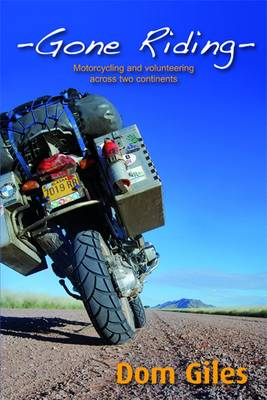 Gone Riding: Motorcycling and volunteering across two continents (Paperback)
