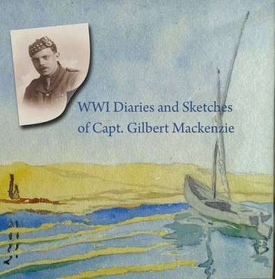 The WWI Diaries and Sketches of Capt. Gilbert Mackenzie (Paperback)