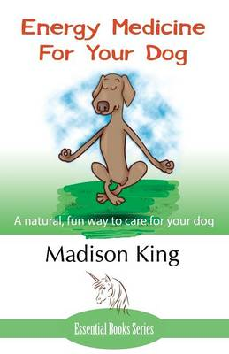 Energy Medicine for Your Dog: A Natural, Fun Way to Care for Your Dog (Paperback)