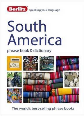 Berlitz Phrase Book & Dictionary South America: Brazilian Portuguese, Latin American Spanish, Mexican Spanish & Quechua - Berlitz Phrasebooks (Paperback)