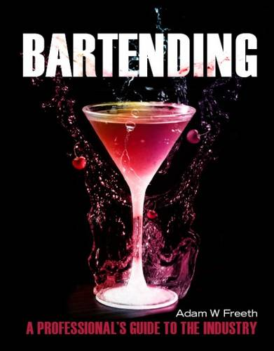 Bartending: A Professional's Guide to the Industry (Paperback)