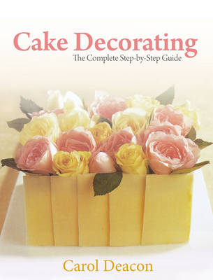 Cake Decorating: The Complete Step-By-Step Guide (Paperback)