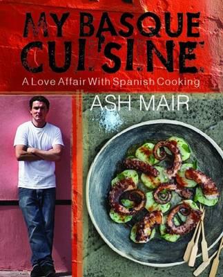 My Basque Cuisine: A Love Affair with Spanish Cooking (Hardback)