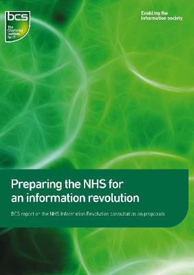 Preparing the NHS for an information revolution: BCS report on the NHS Information Revolution consultation on propsals (Paperback)
