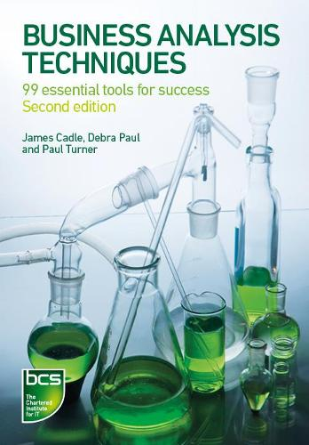 Business Analysis Techniques: 99 essential tools for success (Paperback)