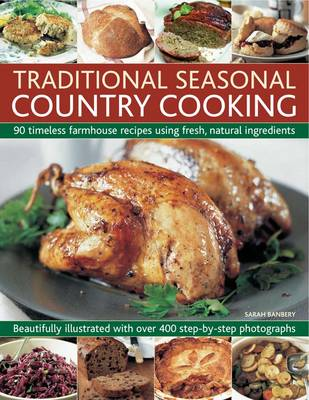 Traditional Seasonal Country Cooking: 90 Timeless Farmhouse Recipes Using Fresh, Natural Ingredients : Beautifully Illustrated with Over 400 Step-by-step Photographs (Paperback)