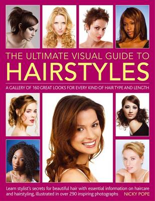 The Ultimate Visual Guide to Hairstyles: A Gallery of 160 Great Looks for Every Kind of Hair Type and Length with Essential Information on Haircare and Hairstyling, Illustrated in Over 290 Phtographs (Paperback)