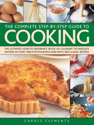 The Complete Step-by-step Guide to Cooking: the Ultimate How-to Reference Book of Culinary Techniques Shown in Over 1550 Photographs and with 500 Classic Recipes (Paperback)