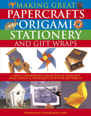 Making Great Papercrafts, Origami, Stationery and Gift Wraps (Paperback)