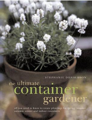 Ultimate Container Gardener (Paperback)