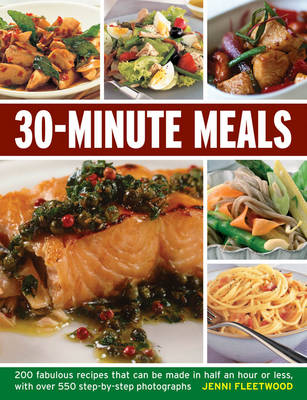 30-minute Meals: 200 Fabulous Recipes That Can be Made in Half an Hour or Less, with Over 550 Step-by-step Photographs (Paperback)