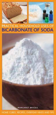 Practical Household Uses of Bicarbonate of Soda: Home Cures, Recipes, Everyday Hints and Tips (Paperback)