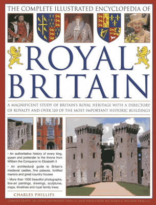 The Illustrated Encyclopedia of Royal Britain: A Magnificent Study of Britain's Royal Heritage with a Directory of Royalty and Over 120 of the Most Important Historic Buildings (Paperback)