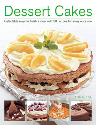 Dessert Cakes: Delectable Ways to Finish a Meal with 50 Recipes for Every Occasion (Paperback)
