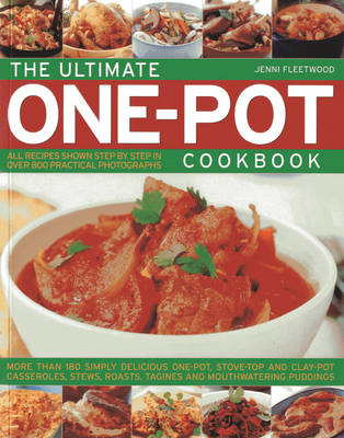 The Ultimate One-pot Cookbook: More Than 180 Simply Delicious One-pot, Stove-top and Clay-pot Casseroles, Stews, Roasts, Tangines and Mouthwatering Puddings (Paperback)
