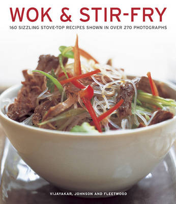 Wok & Stir-fry: 160 Sizzling Stove-top Recipes Shown in Over 270 Photographs (Paperback)