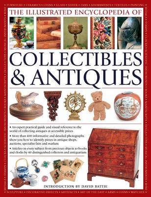 The Illustrated Encyclopedia of Collectibles & Antiques: An Expert Practical Guide and Visual Reference to the World of Collecting Antiques at Accessible Prices (Paperback)