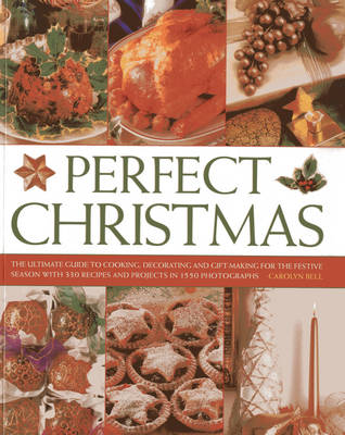 Perfect Christmas: The Ultimate Guide to Cooking, Decorating and Gift Making for the Festive Season, with 330 Recipes and Projects in 1550 Photographs (Paperback)
