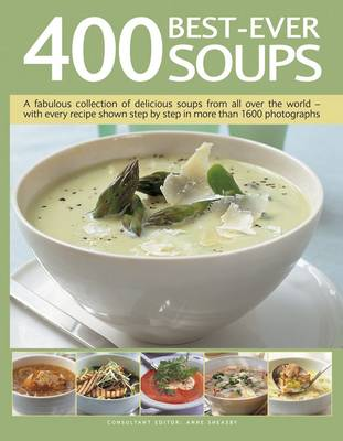400 Best-Ever Soup: A Fabulous Collection of Delicious Soups from All Over the World  -  With Every Recipe Shown Step by Step in More Than 1600 Photographs (Paperback)
