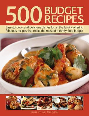500 Budget Recipes: Easy-To-Cook and Delicious Dishes for All the Family, Offering Fabulous Recipes That Make the Most of a Thrifty Food Budget (Paperback)