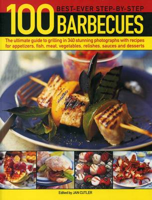 100 Best-Ever Step-by-Step Barbecues: The Ultimate Guide to Grilling in 340 Stunning Photographs with Recipes for Appetizers, Fish, Meat, Vegetables, Relishes, Sauces and Desserts (Paperback)