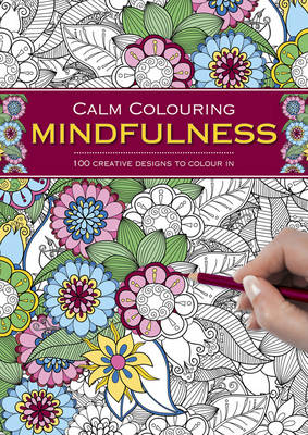 Calm Colouring Mindfulness 100 Creative Designs To Colour In Spiral Bound The Book Anti Stress