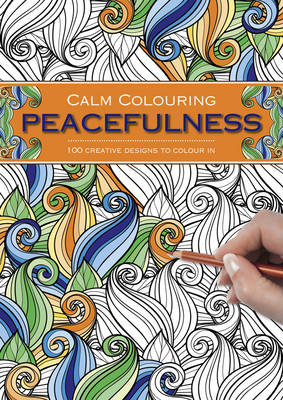 Calm Colouring: Peacefulness: 100 Creative Designs to Colour in (Spiral bound)
