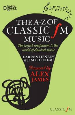 The A-Z of Classic FM Music: The Perfect Companion to the World of Classical Music (Hardback)