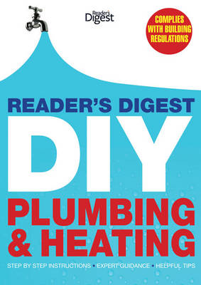 Reader's Digest DIY: Plumbing and Heating: Step by step instructions * Expert guidance * Helpful tips (Hardback)