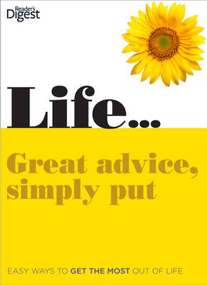 Life... Great Advice, Simply Put: Easy Ways to Get the Most Out of Life (Hardback)
