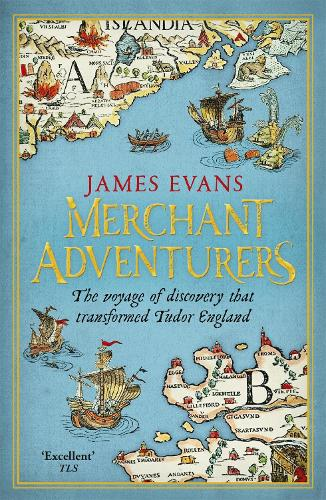 Merchant Adventurers: The Voyage of Discovery that Transformed Tudor England (Paperback)