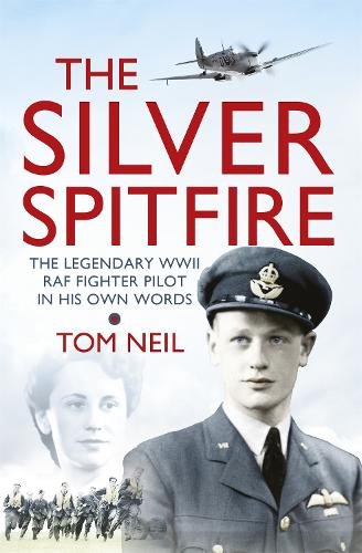 The Silver Spitfire: The Legendary WWII RAF Fighter Pilot in his Own Words (Paperback)