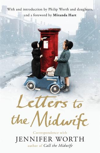 Letters to the Midwife: Correspondence with Jennifer Worth, the Author of Call the Midwife (Paperback)