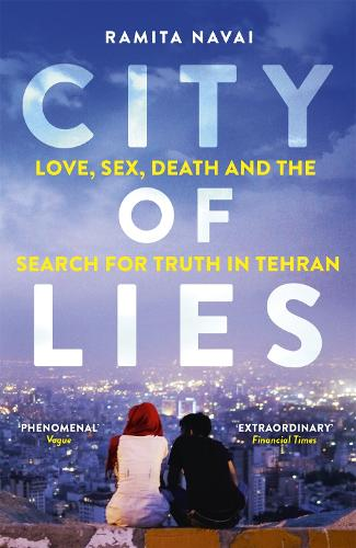 City of Lies: Love, Sex, Death and the Search for Truth in Tehran (Paperback)