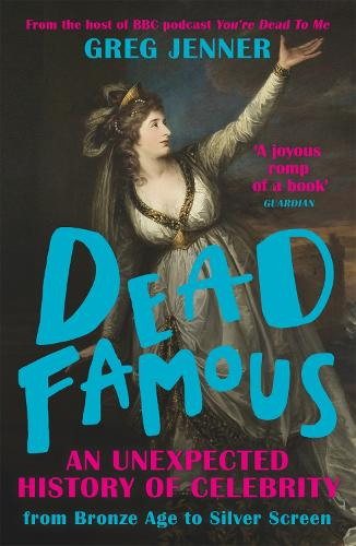 Dead Famous: An Unexpected History of Celebrity from Bronze Age to Silver Screen (Paperback)