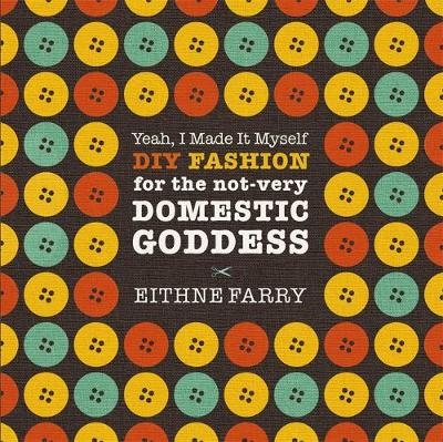 Yeah, I Made it Myself: DIY Fashion for the not very domestic goddess (Paperback)