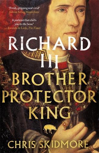 Richard III: Brother, Protector, King (Paperback)