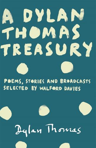 A Dylan Thomas Treasury: Poems, Stories and Broadcasts. Selected by Walford Davies (Paperback)
