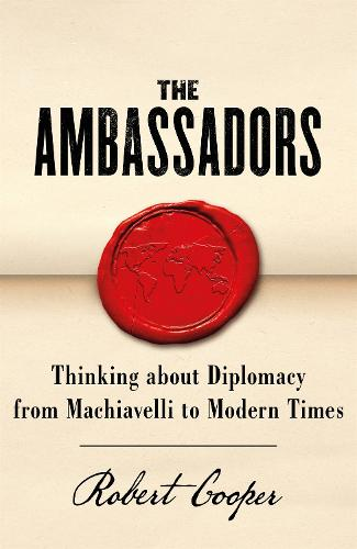 The Ambassadors: Thinking about Diplomacy from Richelieu to Modern Times (Paperback)