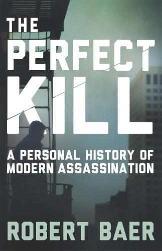 The Perfect Kill: A Personal History of Modern Assassination (Paperback)
