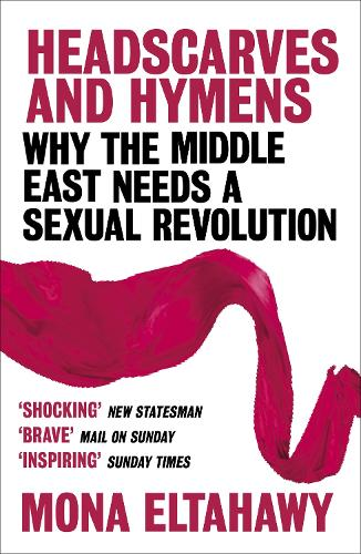 Headscarves and Hymens: Why the Middle East Needs a Sexual Revolution (Paperback)